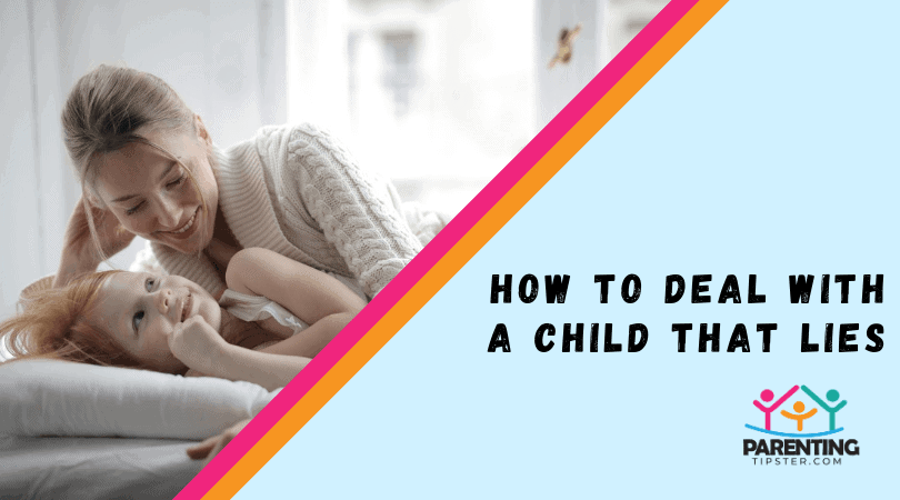 How To Deal With A Child That Lies